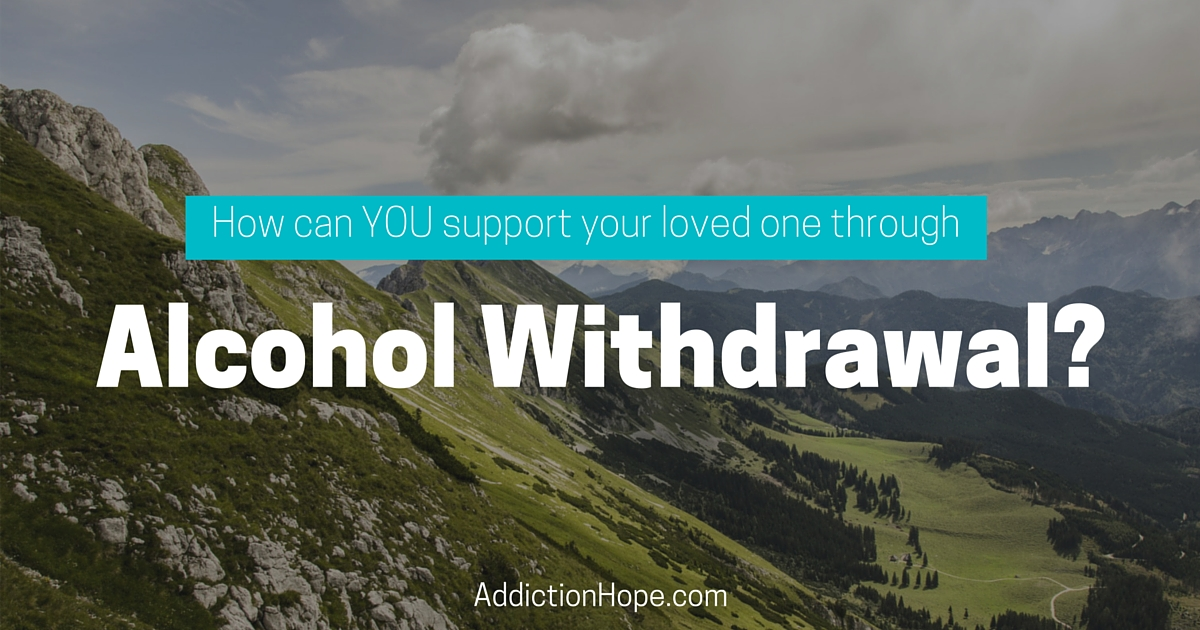 Survive Alcohol Withdrawal: How You Can Support A Loved One
